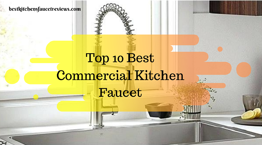 Top 10 Best Commercial Kitchen Faucet
