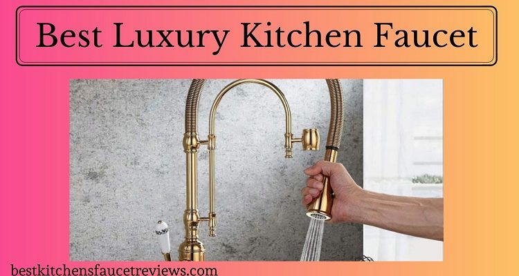 Best Luxury Kitchen Faucet